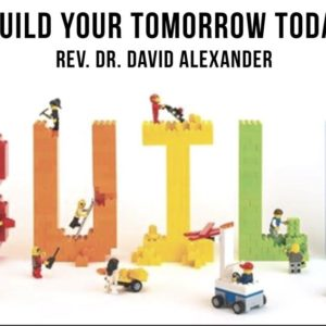 Building Your Tomorrow, Today