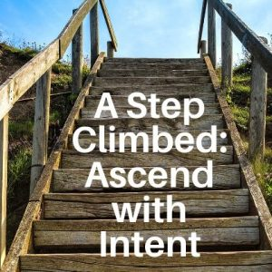 A Step Climbed: Ascend with Intent